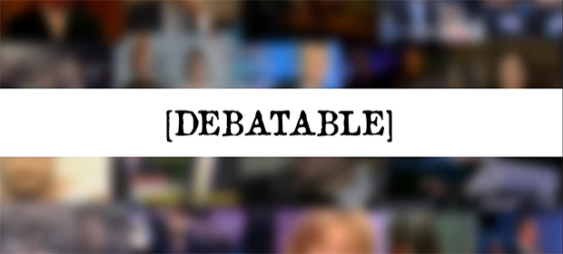 Debatable is a New Show and It Starts on Monday