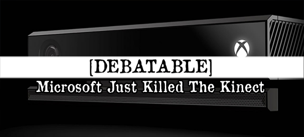 Debatable: Microsoft Just Killed The Kinect