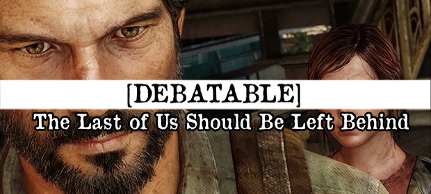 Debatable: The Last of Us Should Be Left Behind