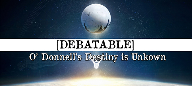 Debatable: O' Donnell's Destiny is Unkown