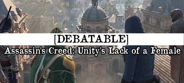 Debatable: Assassin's Creed: Unity's Lack of a Female