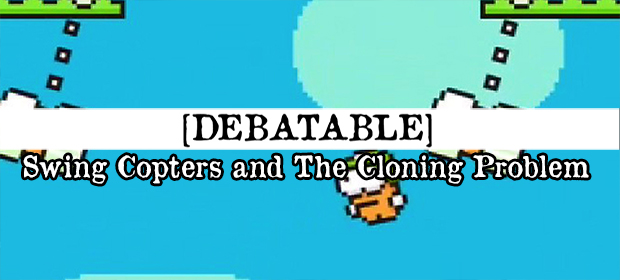 Debatable: Swing Copters and The Cloning Problem