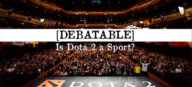 Debatable: Is Dota 2 a Sport?