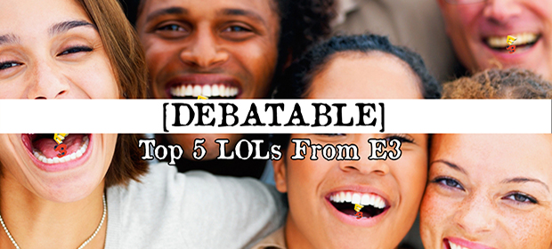 Debatable: Top 5 LOLs From E3