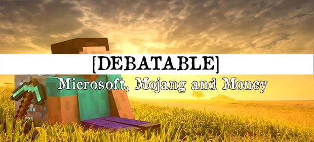 Debatable: Microsoft, Mojang and Money