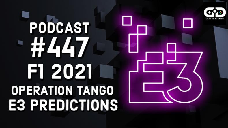 Podcast 447: Pre E3 2021, F1 2021, Operation Tango