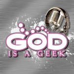 God is a Geek Podcast Season 2 Episode 1