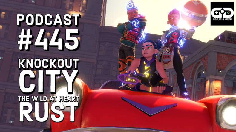 Podcast 445: Knockout City, Rust Console Edition, The Wild at Heart