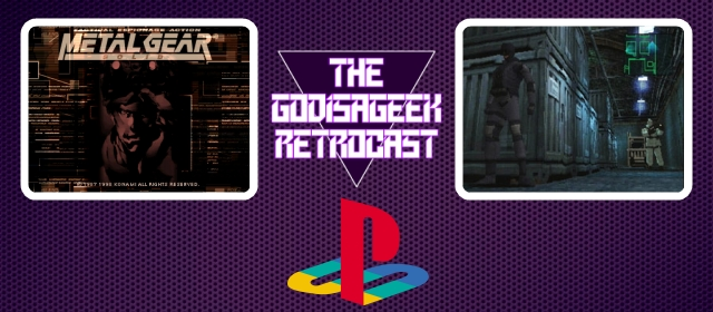 The RetroCast Episode Four: Metal Gear Solid (PSX)